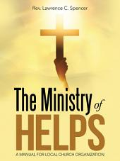 The Ministry of Helps: A Manual for Local Church Organization