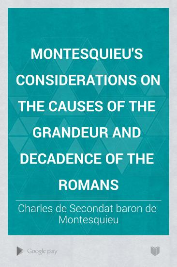Montesquieu s Considerations on the Causes of the Grandeur and Decadence of the Romans PDF
