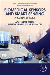 Biomedical Sensors and Smart Sensing  A Beginner s Guide