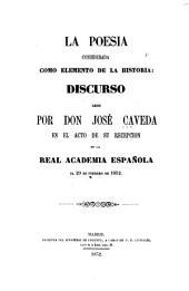 La poesia considerada como elemento de la historia: discurso ... en la Real academia española el 29 de Feb. de 1852