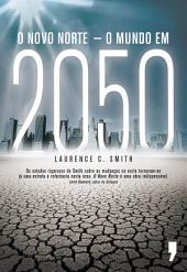 O Novo Norte – O Mundo em 2050