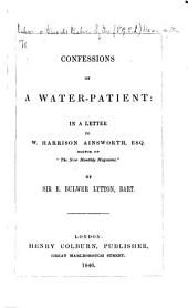 Confessions of a Water-Patient: in a letter to W. Harrison Ainsworth, etc