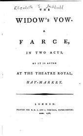 The widow's vow: A farce, in two acts, as it is acted at the Theatre Royal, Hay-market