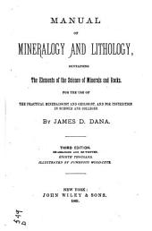 Manual of Mineralogy and Lithology, Containing the Elements of the Science of Minerals and Rocks: For the Use of the Practical Mineralogist and Geologist, and for Instruction in Schools and Colleges