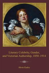 Literary Celebrity, Gender, and Victorian Authorship, 1850–1914