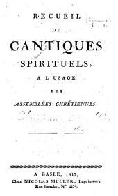 Recueil de Cantiques spirituels, à l'usage des Assemblées chrétiennes