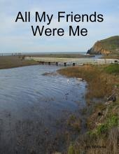 All My Friends Were Me