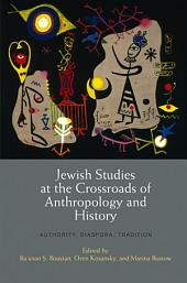 Jewish Studies at the Crossroads of Anthropology and History: Authority, Diaspora, Tradition
