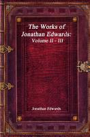 The Works of Jonathan Edwards  Volume II   III PDF