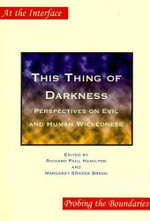 This Thing of Darkness: Perspectives on Evil and Human Wickedness