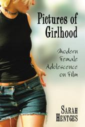 Pictures of Girlhood: Modern Female Adolescence on Film