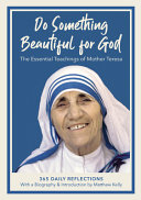 Do Something Beautiful for God  The Essential Teachings of Mother Teresa 365 Daily Reflections