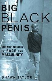 Big Black Penis: Misadventures in Race and Masculinity