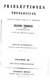 Praelectiones theologicae: quas in coll. rom S. J. habebat. De locis theologicis, Volume 3
