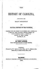 The history of Carolina, containing the exact description and natural history of that country, together with the present state thereof and a journal of a thousand miles traveled through several nations of Indians, giving a particular account of their customs, manners, &c., &c