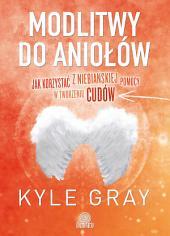 Modlitwy do aniołów: Jak korzystać z niebiańskiej pomocy w tworzeniu cudów