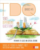 Text-Dependent Questions, Grades K-5: Pathways to Close and Critical Reading