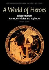 A World of Heroes: Selections from Homer, Herodotus and Sophocles, Edition 2