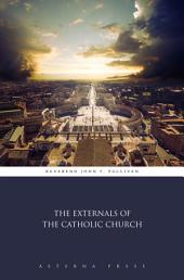 The Externals of the Catholic Church