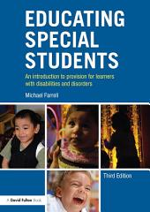 Educating Special Students: An introduction to provision for learners with disabilities and disorders, Edition 3