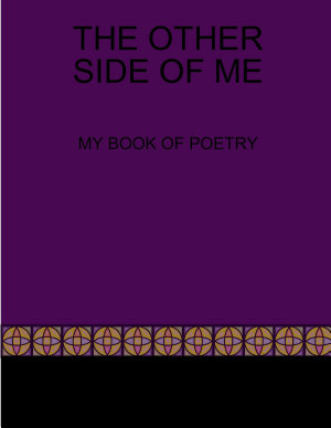 THE OTHER SIDE OF ME MY BOOK OF POETRY