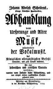 Johann Adolph Scheibens Abhandlung vom Ursprunge und Alter der Musik, insonderheit der Vokalmusik...