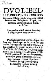 Dvo Libelli D. Prosperi De Originali peccato & Libero arb: pro gratia contra recentiores Pelagianos scripti ... : Et quaedam alia de eadem materia ...