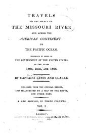 Travels of the Source of the Missouri River and Across the American Continent to the Pacific Ocean: Performed by Order of the Government of the United States, in the Years 1804, 1805, and 1806, Volume 1