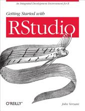 Getting Started with RStudio: An Integrated Development Environment for R