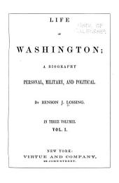 Life of Washington: A Biography, Personal, Military, and Political, Volume 1