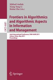 Frontiers in Algorithmics and Algorithmic Aspects in Information and Management: Joint International Conference, FAW-AAIM 2011, Jinhua, China, May 28-31, 2011, Proceedings