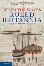 When the Waves Ruled Britannia: Geography and Political Identities, 1500–1800