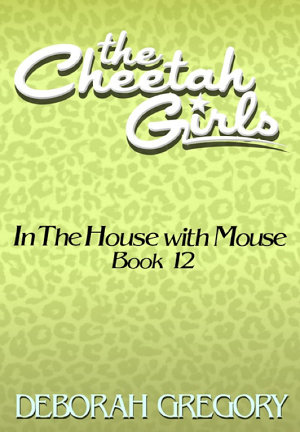 The CHEETAH GIRLS  12   In the House with Mouse  Growl Power Forever Books 9 12  PDF