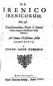De Irenico Irenicorum: Hoc est Conditionibus Pacis à Socini Secta reliqvo Christiano Orbi oblatis, Ad Omnes Christianos facta Admonitio ...