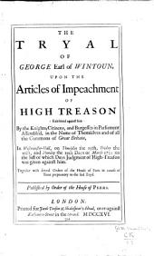 The tryal of George Earl of Wintoun, upon the articles of impeachment of high treason: exhibited against him by the knights, citizens and burgesses in Parliament ... : in Westminster-Hall, on Thursday the 15th, Friday the 16th, and Monday the 19th days of March 1715/16 ... together with several orders of the House of Peers in course of time preparatory to the said tryal