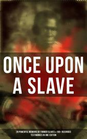 ONCE UPON A SLAVE: 28 Powerful Memoirs Of Former Slaves & 100+ Recorded Testimonies in One Edition: With Hundreds of Documented Testimonies & True Life Stories: Memoirs of Frederick Douglass, Underground Railroad, 12 Years a Slave, Incidents in Life of a Slave Girl, Narrative of Sojourner Truth...