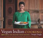 Vegan Indian Cooking: 140 Simple and Healthy Vegan Recipes