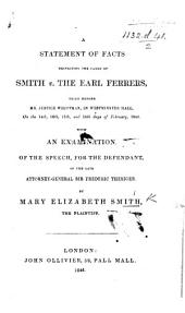 A Statement of Facts respecting the cause of Smith v. the Earl Ferrers, tried Feb. 1846: with an examination of the Speech for the Defendant of Sir F. Thesiger