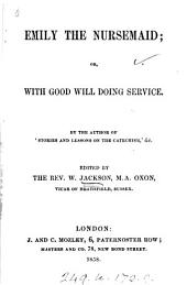 Emily the nursemaid, or, With good will doing service, ed. [really written] by W. Jackson: Volumes 9-10