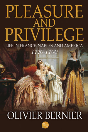 Pleasure and Privilege  Life in France  Naples  and America 1770 1790