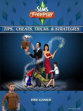 The Sims FreePlay Tips, Cheats, Tricks, & Strategies Unofficial Guide