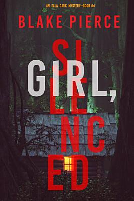 Girl  Silenced  An Ella Dark FBI Suspense Thriller   Book 4