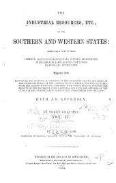 The Industrial Resources, Etc., of the Southern and Western States: Embracing a View of Their Commerce, Agriculture, Manufactures, Internal Improvements, Slave and Free Labor, Slavery Institutions, Products, Etc., of the South : Together with Historical and Statistical Sketches of the Different States and Cities of the Union : Statistics of the United States Commerce and Manufactures, from the Earliest Periods, Compared with Other Leading Powers : the Results of the Different Census Returns Since 1790, and Returns of the Census of 1850, on Population, Agriculture and General Industry, Etc. : with an Appendix, Volume 2