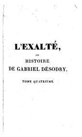 L'Exalté, ou Histoire de Gabriel Désodry: sous l'ancine régime, pendant la révolution , et sous l'empire