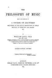 The Philosophy of Music: Being the Substance of a Course of Lectures Delivered at the Royal Institution of Great Britain, in February and March 1877