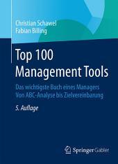 Top 100 Management Tools: Das wichtigste Buch eines Managers Von ABC-Analyse bis Zielvereinbarung, Ausgabe 5