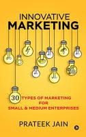 Innovative Marketing  30 types of Marketing for Small   Medium Enterprises PDF