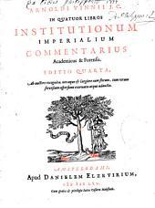 Arnoldi Vinnii j. c. In quatuor libros Institutionum imperialium commentarius academicus & forensis