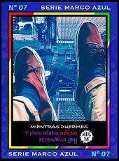 Mientras duermes. Y otros relatos eróticos de temática gay: Serie Marco Azul Nº7