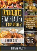Eat Fried, Stay Healthy... For Real? [5 IN 1]: The All-in-One Air Fryer Cookbook. Cook and Taste 150+ Ketogenic, High-Protein, Vegan and Oil-Free Reci
